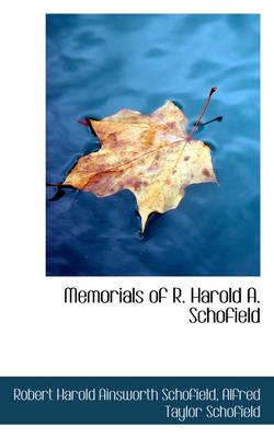 Memorials of R. Harold A. Schofield by Robert Schofield