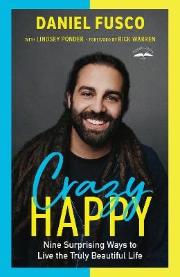 Crazy Happy: Nine Surprising Ways to Live the Truly Beautiful Life book