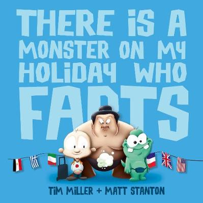 There is a Monster on My Holiday Who Farts (Fart Monster and Friends) by Tim Miller