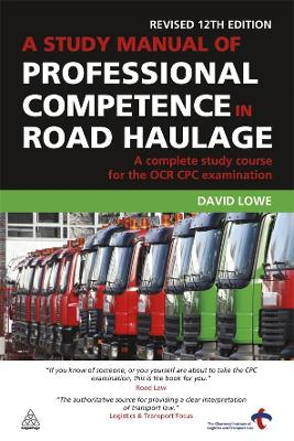 Study Manual of Professional Competence in Road Haulage by David Lowe