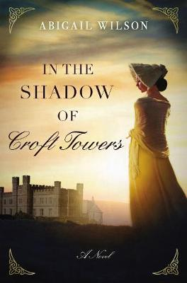 In the Shadow of Croft Towers by Abigail Wilson