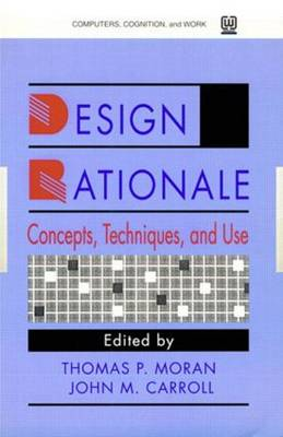 Design Rationale: Concepts, Techniques, and Use by Thomas P. Moran