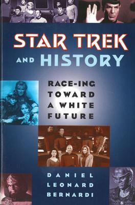 Star Trek and History by Daniel Leonard Bernardi