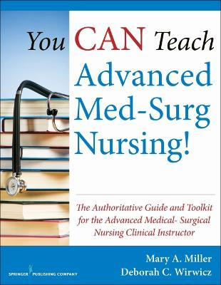 You CAN Teach Advanced Med-Surg Nursing! by Mary A. Miller