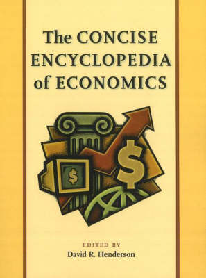 Concise Encyclopedia of Economics by David R. Henderson