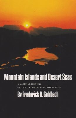 Mountain Islands and Desert Seas by Frederick R. Gehlbach