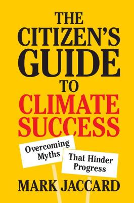 The Citizen's Guide to Climate Success: Overcoming Myths that Hinder Progress by Mark Jaccard