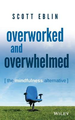 Overworked and Overwhelmed by Scott Eblin