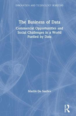 The Business of Data: Commercial Opportunities and Social Challenges in a World Fuelled by Data book