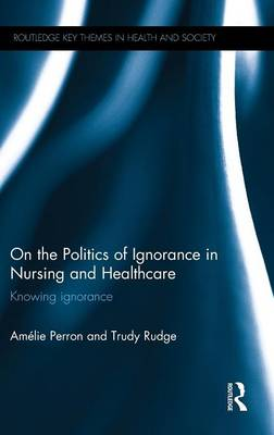On the Politics of Ignorance in Nursing and Health Care book
