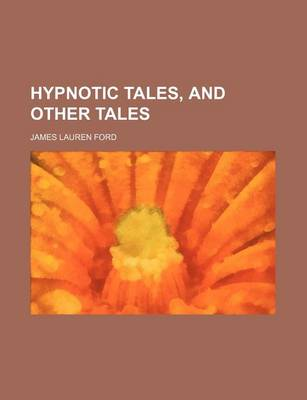 Hypnotic Tales, and Other Tales by James Lauren Ford