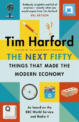 The Next Fifty Things that Made the Modern Economy by Tim Harford