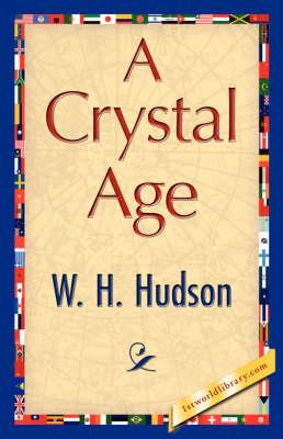 A Crystal Age by W H Hudson