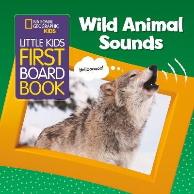Wild Animal Sounds (National Geographic Kids Little Kids First Board Book) by National Geographic Kids