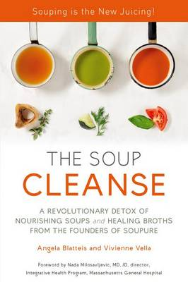 The Soup Cleanse by Angela Blatteis