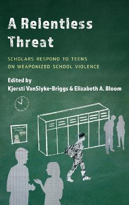 A Relentless Threat: Scholars Respond to Teens on Weaponized School Violence book