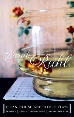 The Clean House and Other Plays by Sarah Ruhl