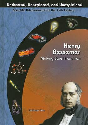 Henry Bessemer: Making Steel from Iron by Kathleen A. Tracy