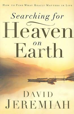 Searching for Heaven on Earth by Dr David Jeremiah