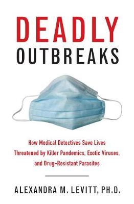 Deadly Outbreaks by Alexandra M. Levitt