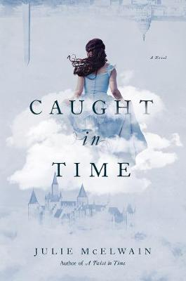 Caught in Time - A Novel by Julie McElwain