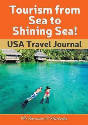 Tourism from Sea to Shining Sea! USA Travel Journal by @ Journals and Notebooks