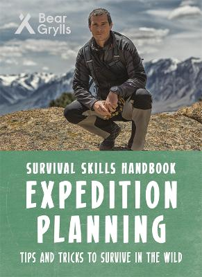 Bear Grylls Survival Skills: Expedition Planning by Bear Grylls