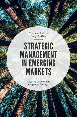 Strategic Management in Emerging Markets: Aligning Business and Corporate Strategy by Krassimir Todorov