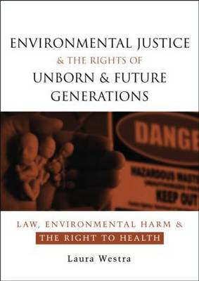 Environmental Justice and the Rights of Unborn and Future Generations book