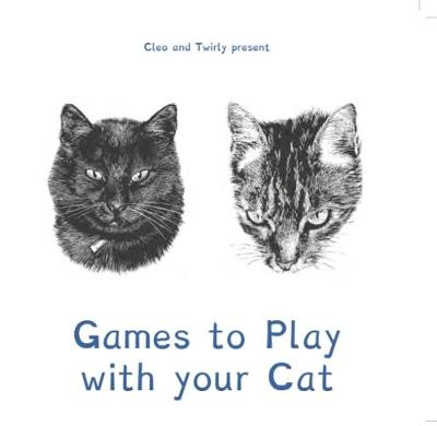 Cleo and Twirly Present ... Games To Play With Your Cat by Paul Berman