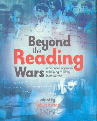 Beyond the Reading Wars: A Balanced Approach to Helping Children Learn to Read by Robyn Ewing