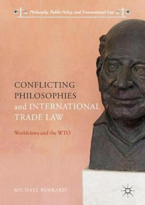 Conflicting Philosophies and International Trade Law by Michael Burkard