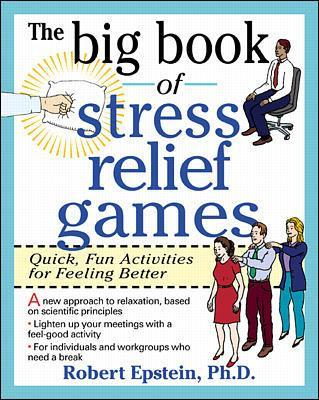 Big Book of Stress Relief Games: Quick, Fun Activities for Feeling Better by Robert Epstein
