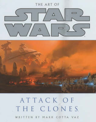 Art of Star Wars: Attack of the Clones by Mark Cotta Vaz