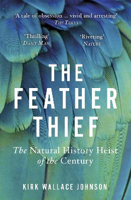 The Feather Thief: The Natural History Heist of the Century book