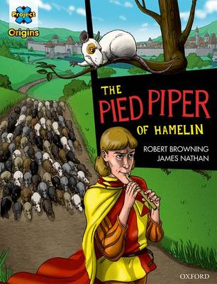 Project X Origins Graphic Texts: Dark Red Book Band, Oxford Level 17: The Pied Piper of Hamelin by Robert Browning