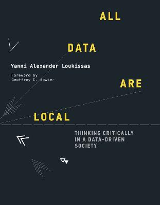 All Data Are Local: Thinking Critically in a Data-Driven Society by Yanni Alexander Loukissas