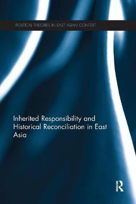 Inherited Responsibility and Historical Reconciliation in East Asia book