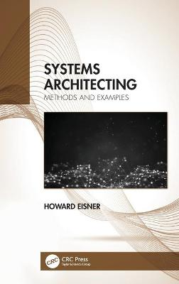 Systems Architecting: Methods and Examples by Howard Eisner