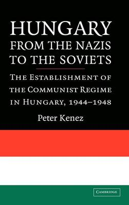 Hungary from the Nazis to the Soviets by Peter Kenez
