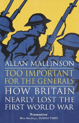 Too Important for the Generals by Allan Mallinson