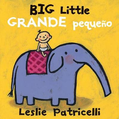 Big Little / Grande pequeno by Leslie Patricelli