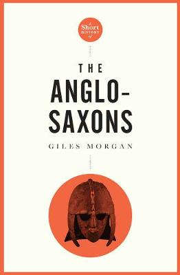 Short History Of The Anglo-saxons, A Pocket Essential by Giles Morgan