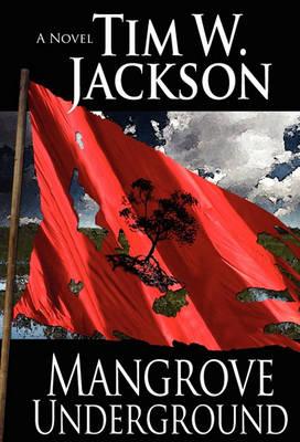 Mangrove Underground by Tim W Jackson