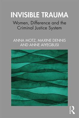 Invisible Trauma: Women, Difference and the Criminal Justice System book