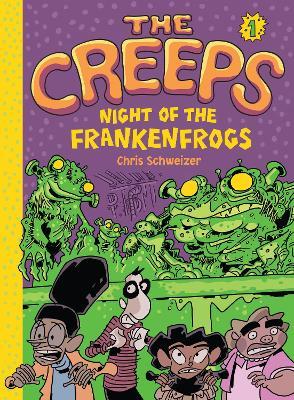 Creeps: Bk 1 Night of the Frankenfrogs by Chris Schweizer