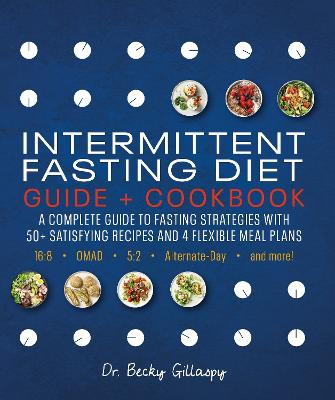 Intermittent Fasting Diet Guide and Cookbook: Lose Weight and Heal Your Body with 50 Satisfying Recipes and Flexible Meal Plans book