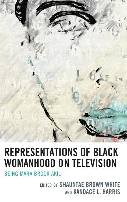 Representations of Black Womanhood on Television: Being Mara Brock Akil by Shauntae Brown White