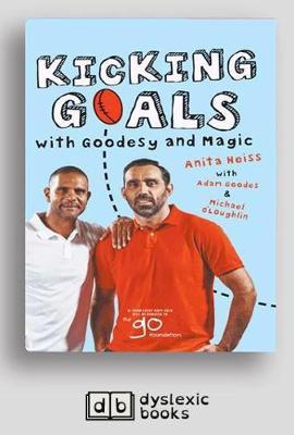 Kicking Goals with Goodesy and Magic by Anita Heiss, Adam Goodes and Michael O'Loughlin