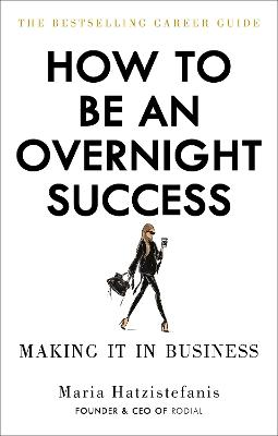 How to Be an Overnight Success by Maria Hatzistefanis